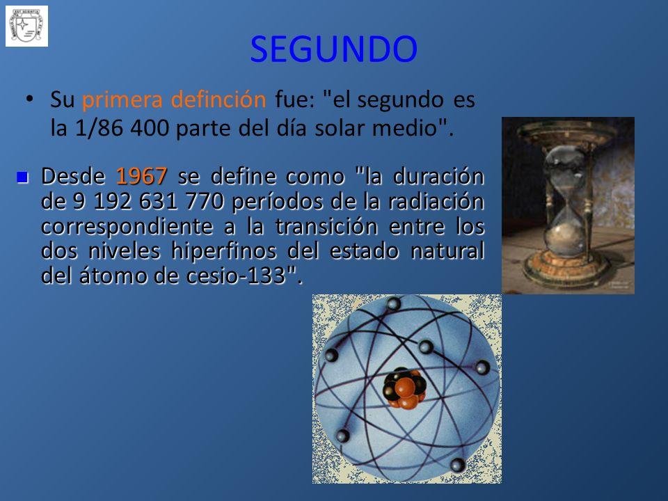 SEGUNDO Su primera definción fue: el segundo es la 1/86 400 parte del día solar medio .