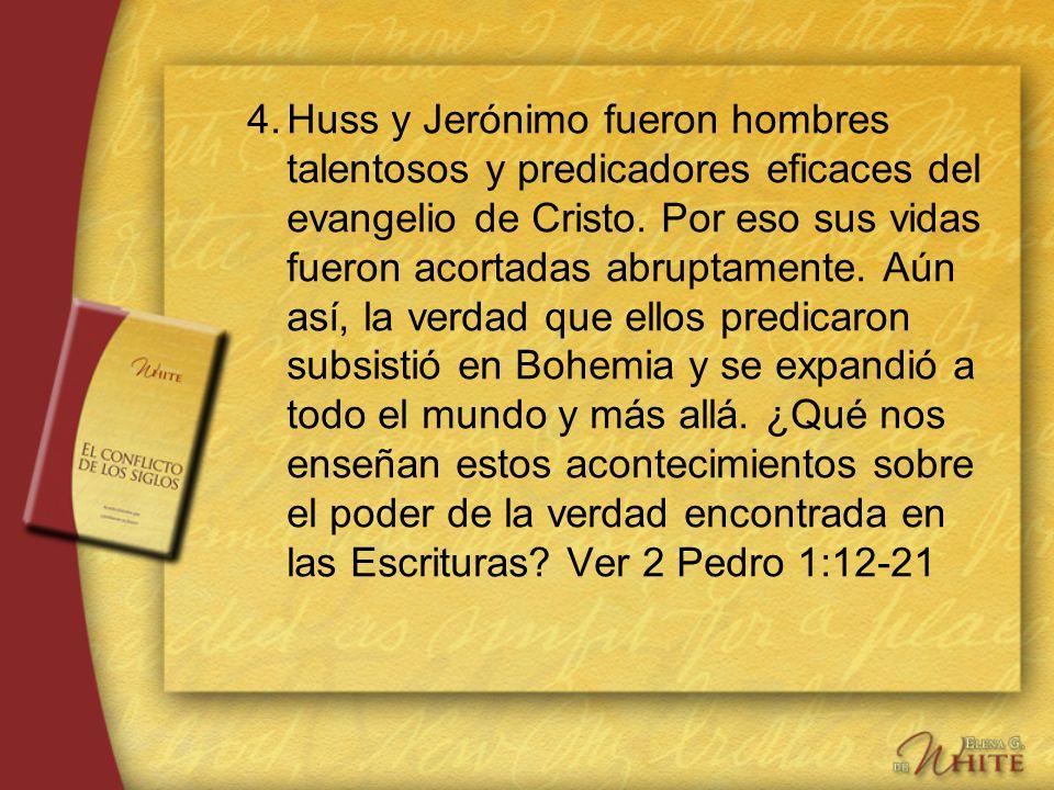 4. Huss y Jerónimo fueron hombres talentosos y predicadores eficaces del evangelio de Cristo.