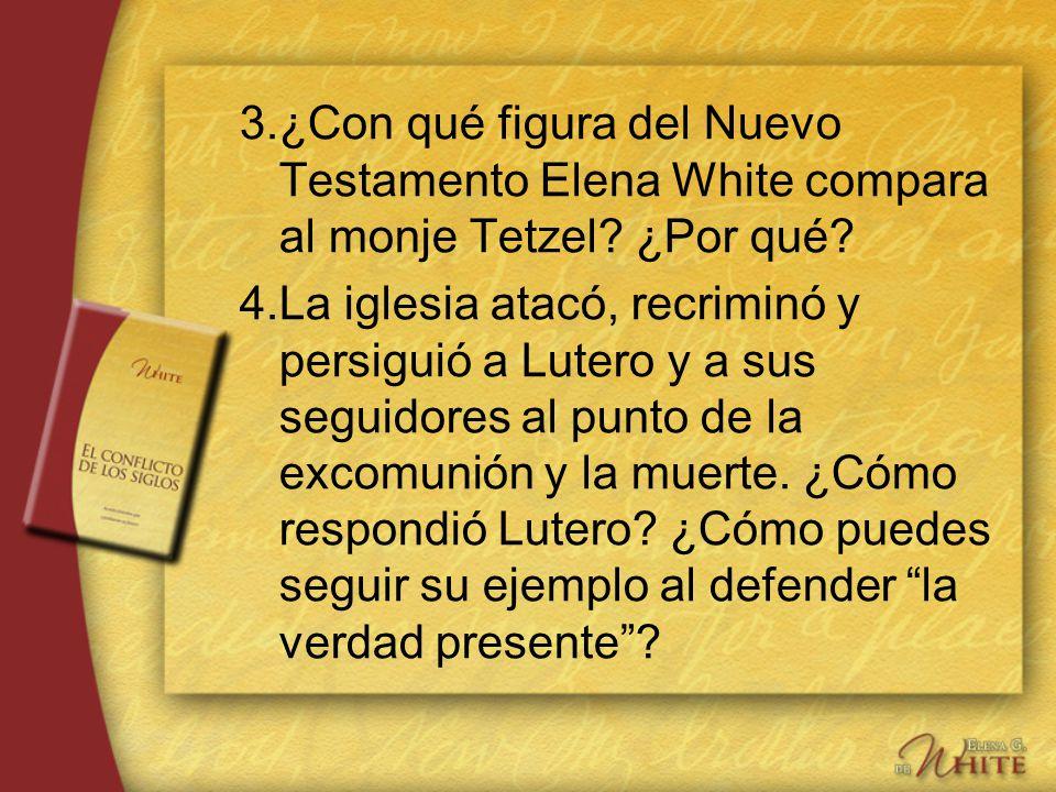 3. ¿Con qué figura del Nuevo Testamento Elena White compara al monje Tetzel ¿Por qué