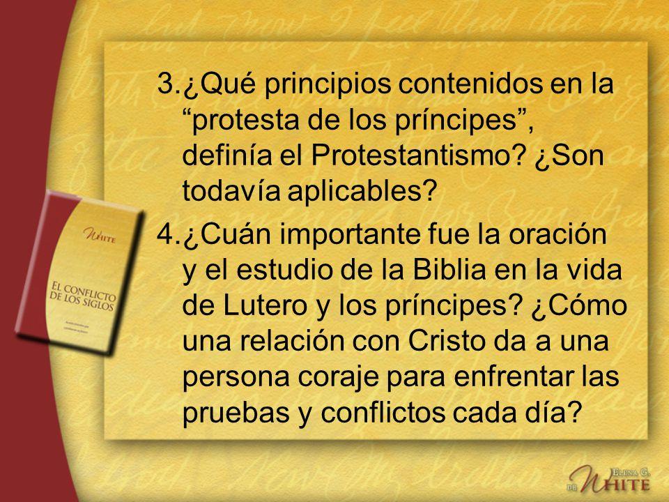 3. ¿Qué principios contenidos en la protesta de los príncipes , definía el Protestantismo ¿Son todavía aplicables