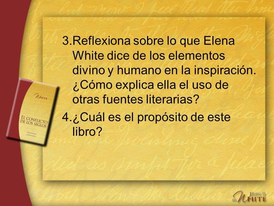 3. Reflexiona sobre lo que Elena White dice de los elementos divino y humano en la inspiración. ¿Cómo explica ella el uso de otras fuentes literarias