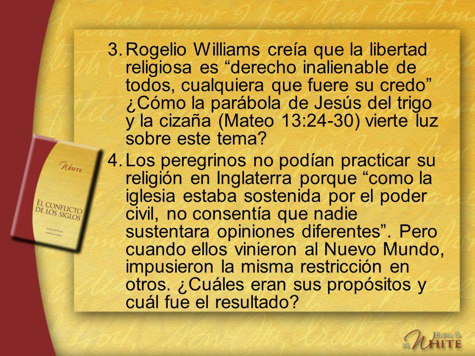 3. Rogelio Williams creía que la libertad religiosa es derecho inalienable de todos, cualquiera que fuere su credo ¿Cómo la parábola de Jesús del trigo y la cizaña (Mateo 13:24-30) vierte luz sobre este tema