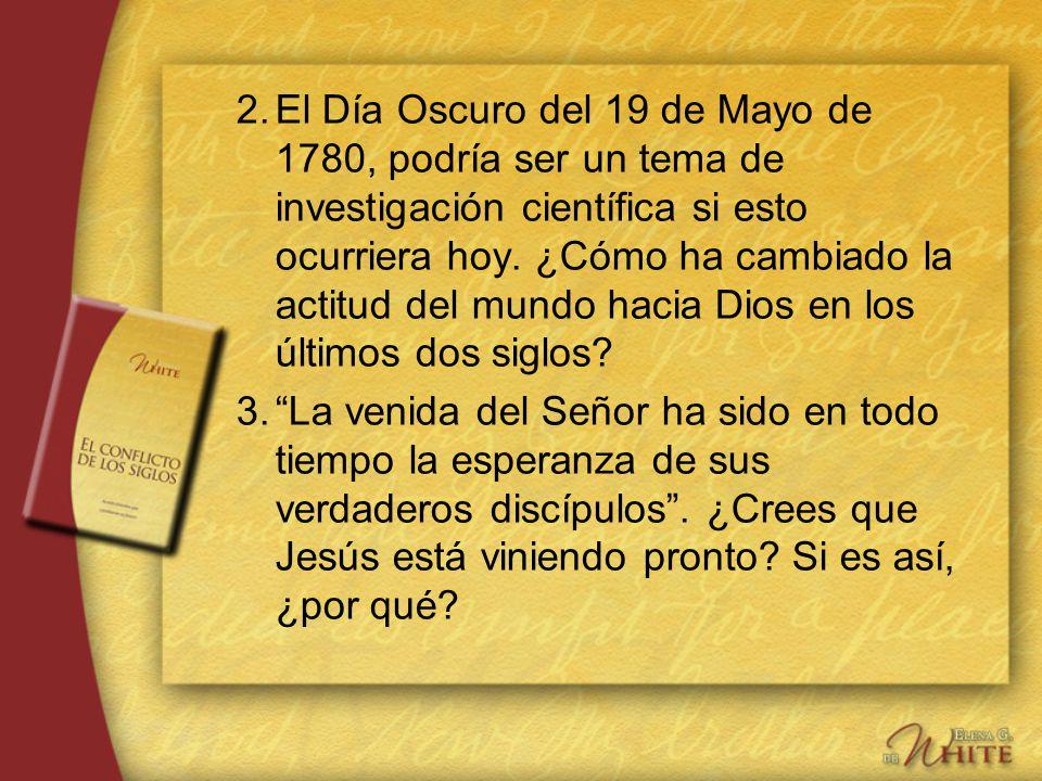 2. El Día Oscuro del 19 de Mayo de 1780, podría ser un tema de investigación científica si esto ocurriera hoy. ¿Cómo ha cambiado la actitud del mundo hacia Dios en los últimos dos siglos