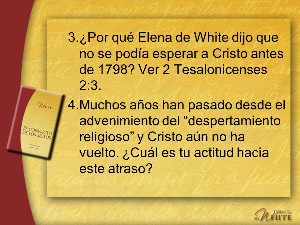 3. ¿Por qué Elena de White dijo que no se podía esperar a Cristo antes de 1798 Ver 2 Tesalonicenses 2:3.