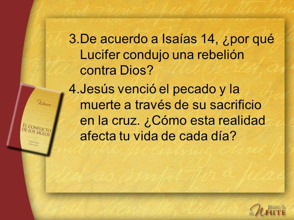 3. De acuerdo a Isaías 14, ¿por qué Lucifer condujo una rebelión contra Dios