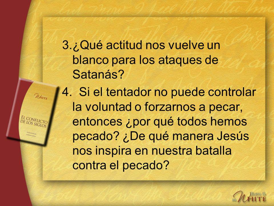 3. ¿Qué actitud nos vuelve un blanco para los ataques de Satanás
