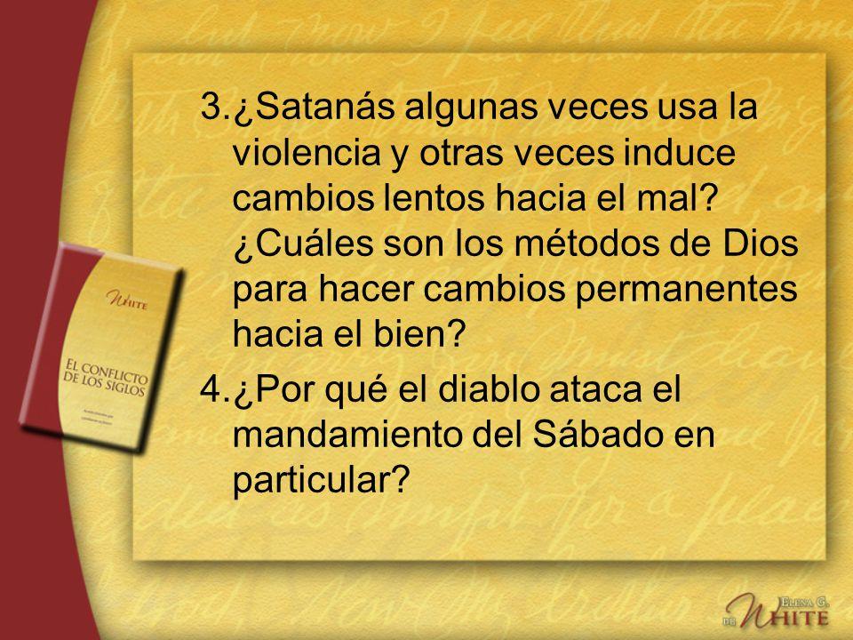 3. ¿Satanás algunas veces usa la violencia y otras veces induce cambios lentos hacia el mal ¿Cuáles son los métodos de Dios para hacer cambios permanentes hacia el bien