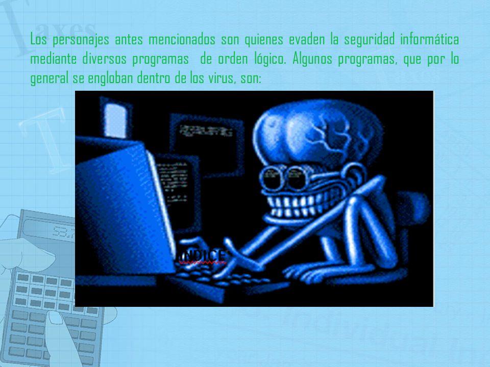 Los personajes antes mencionados son quienes evaden la seguridad informática mediante diversos programas de orden lógico.