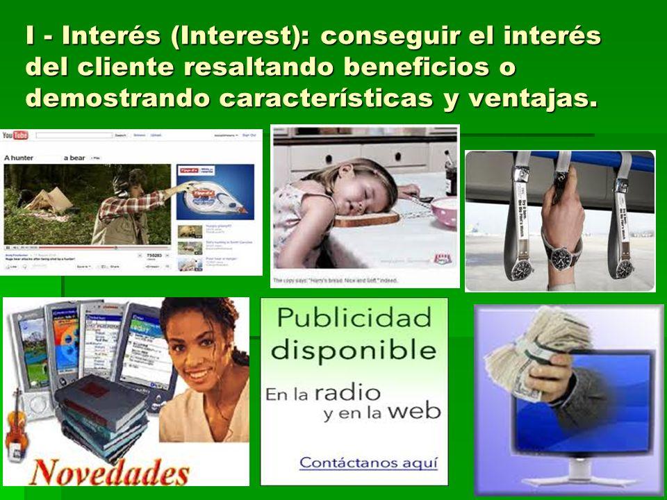 I - Interés (Interest): conseguir el interés del cliente resaltando beneficios o demostrando características y ventajas.