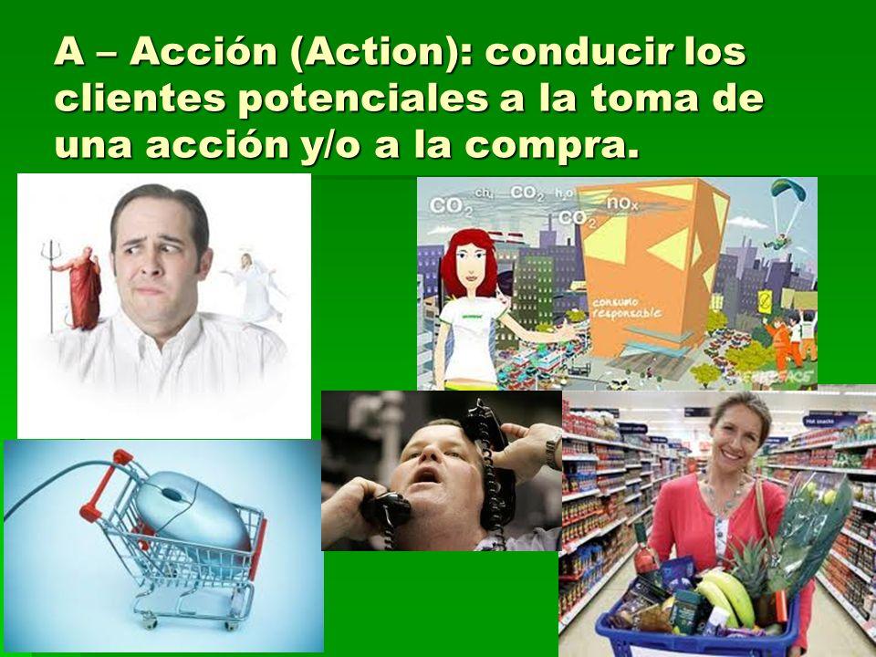 A – Acción (Action): conducir los clientes potenciales a la toma de una acción y/o a la compra.