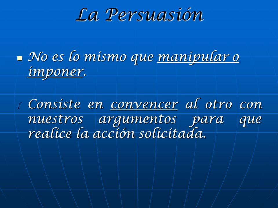 La Persuasión No es lo mismo que manipular o imponer.