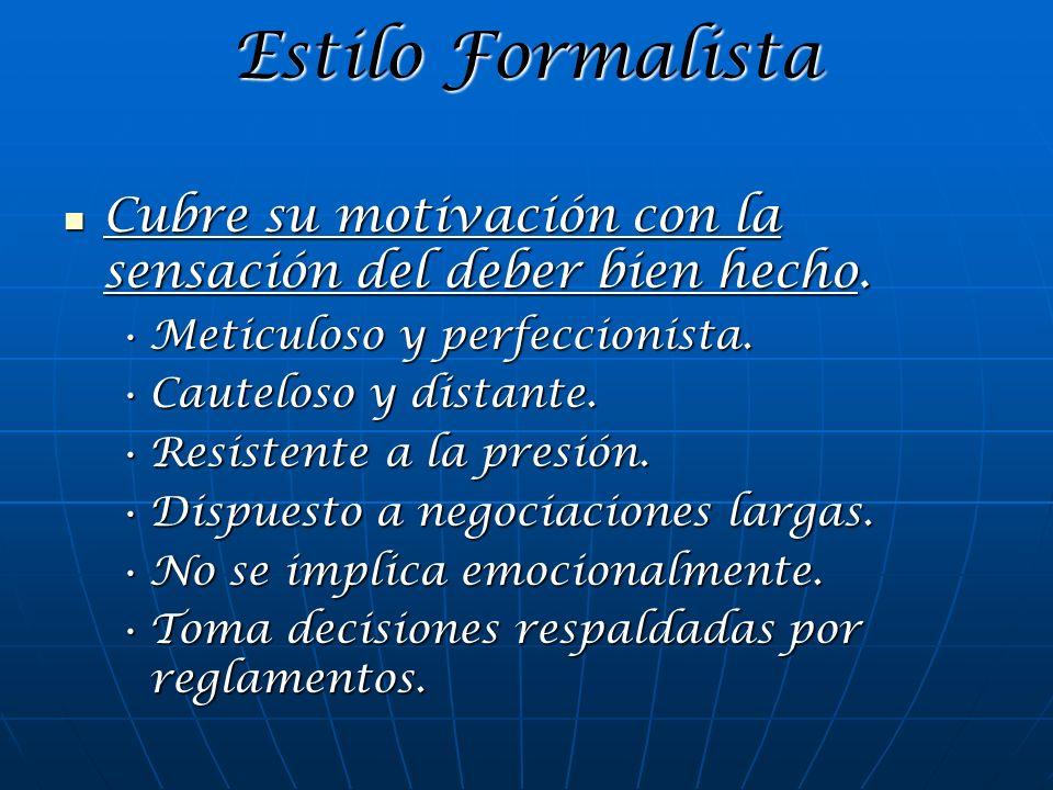 Estilo FormalistaCubre su motivación con la sensación del deber bien hecho. Meticuloso y perfeccionista.