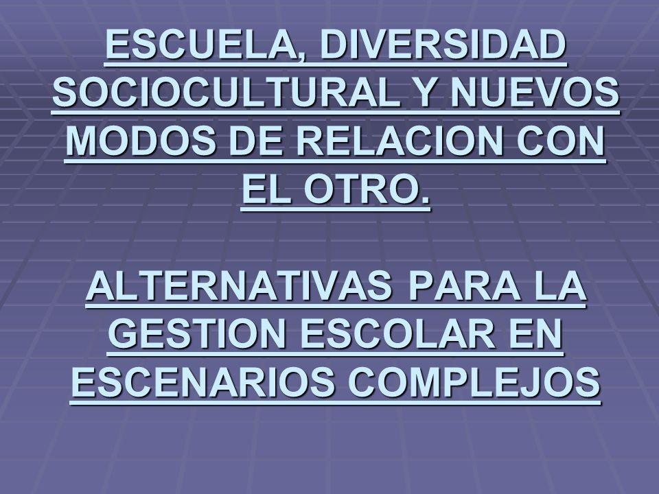 ESCUELA, DIVERSIDAD SOCIOCULTURAL Y NUEVOS MODOS DE RELACION CON EL OTRO.