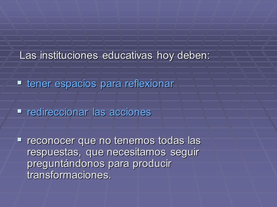 Las instituciones educativas hoy deben: