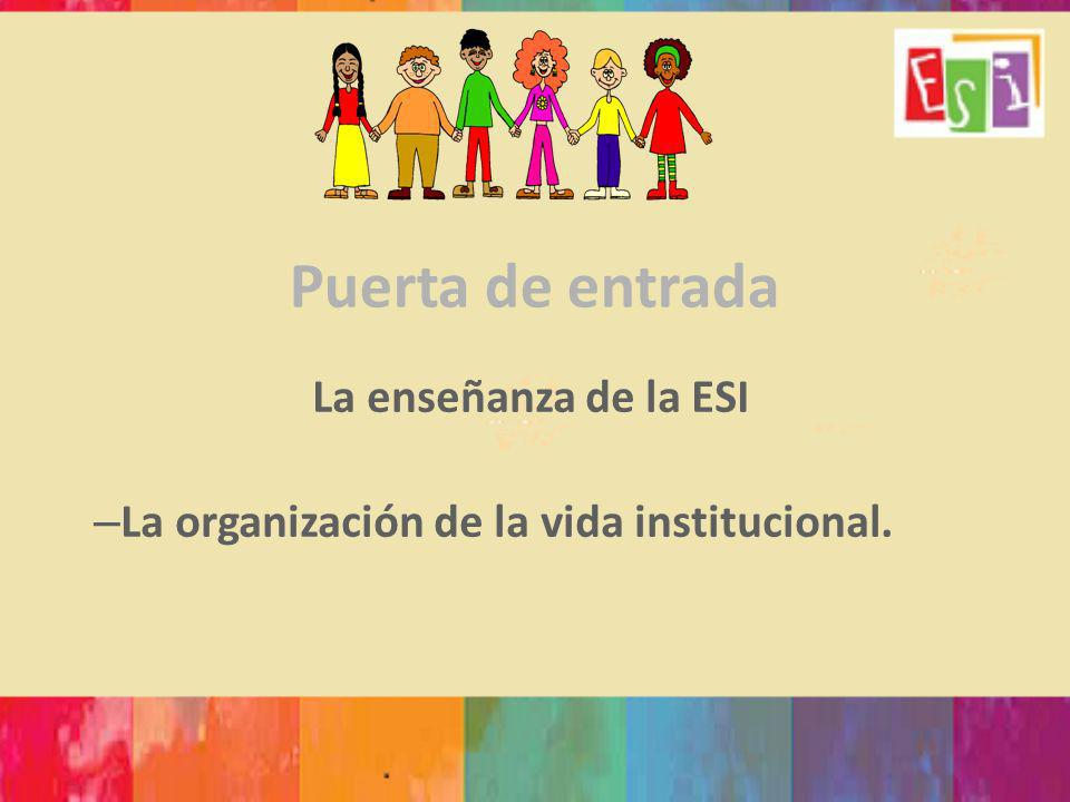 La enseñanza de la ESI La organización de la vida institucional.
