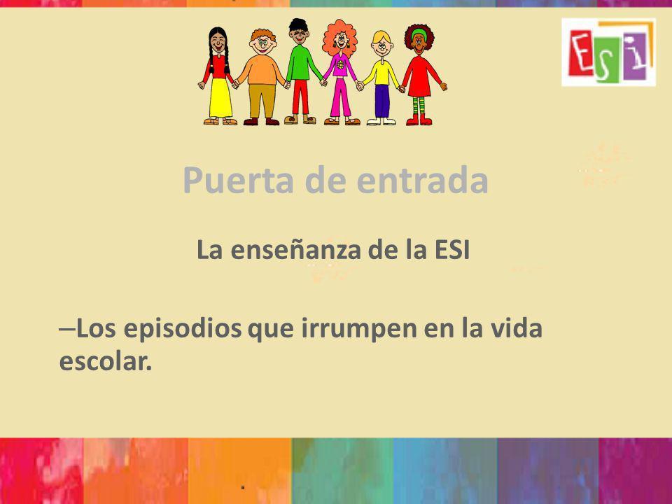 La enseñanza de la ESI Los episodios que irrumpen en la vida escolar.