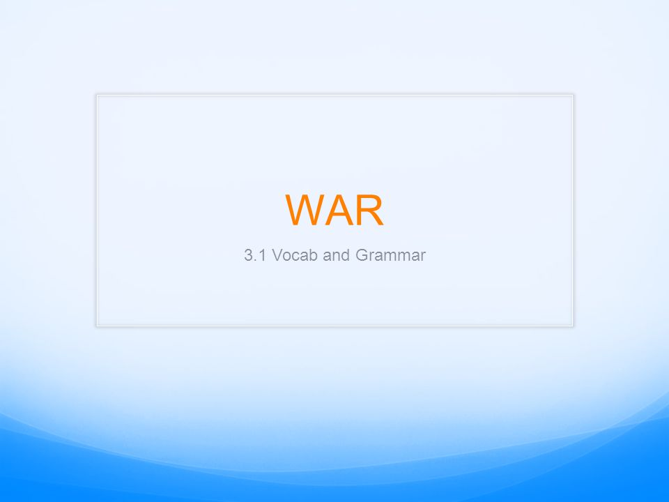WAR 3.1 Vocab and Grammar