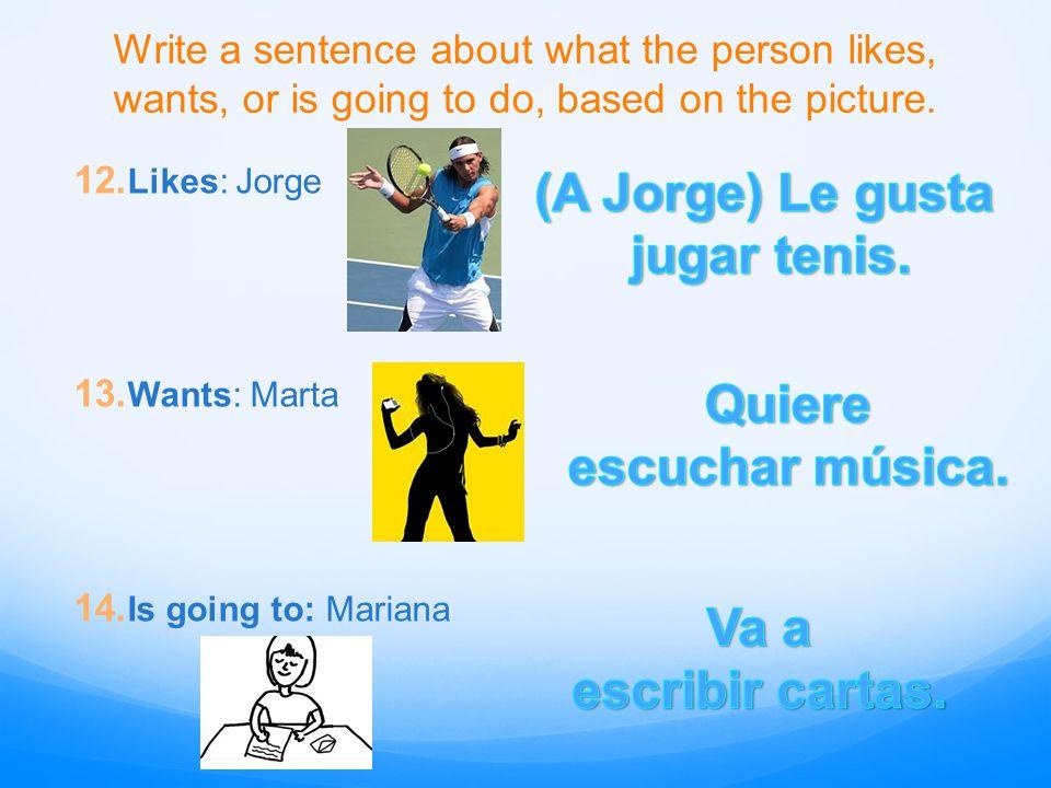 (A Jorge) Le gusta jugar tenis. Quiere escuchar música. Va a