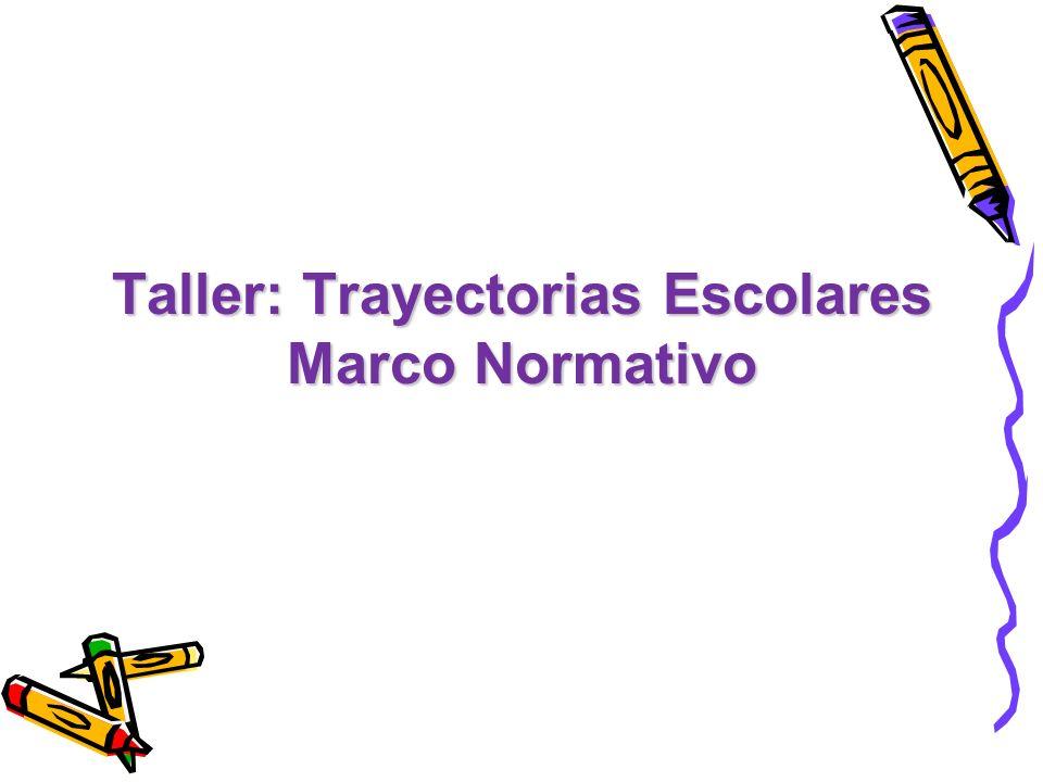 Taller: Trayectorias Escolares Marco Normativo