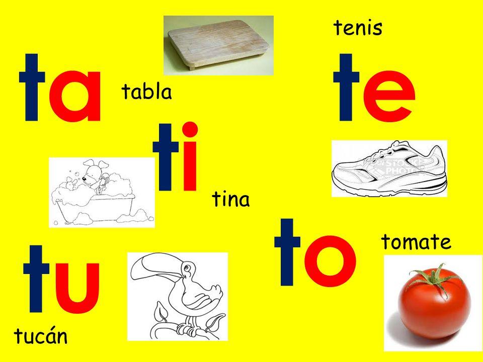 tenis ta te tabla ti tina to tu tomate tucán