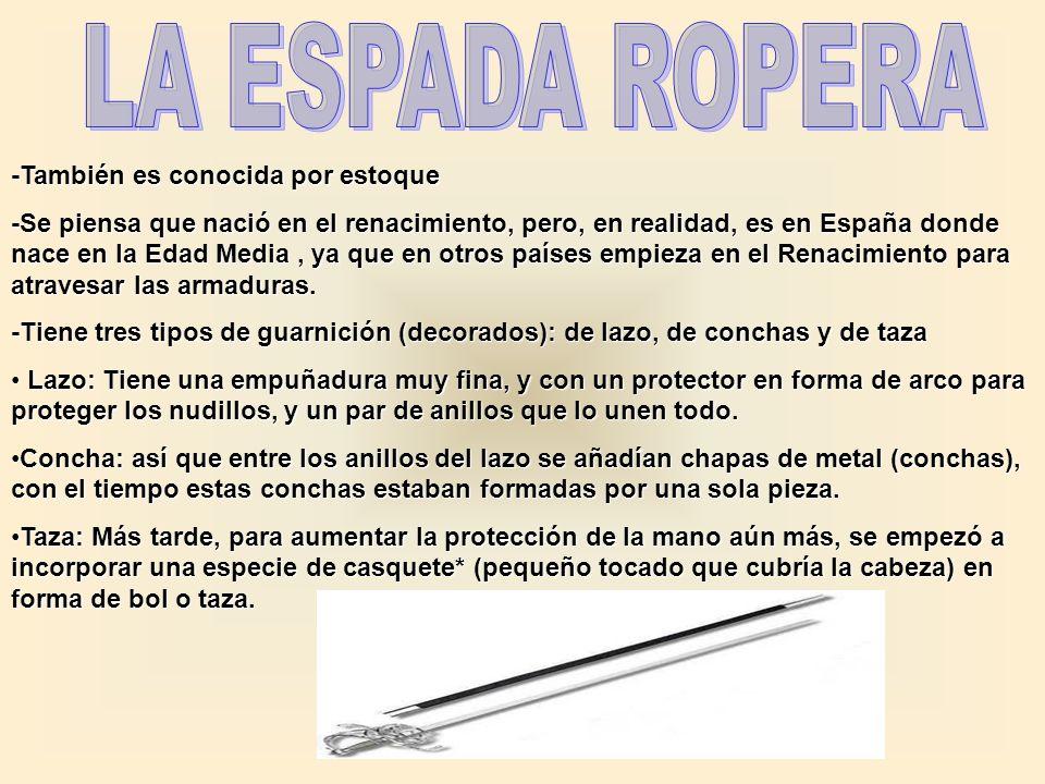 LA ESPADA ROPERA -También es conocida por estoque