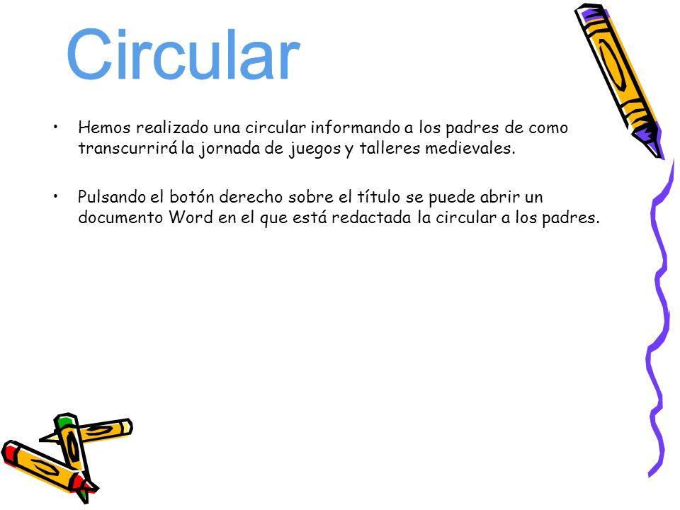 Circular Hemos realizado una circular informando a los padres de como transcurrirá la jornada de juegos y talleres medievales.