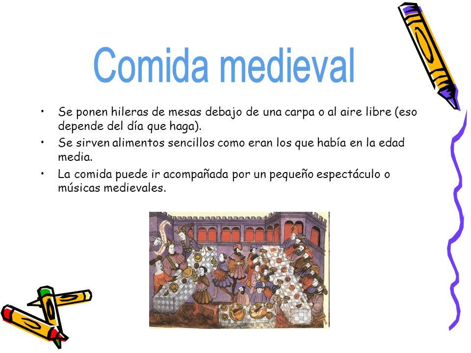 Comida medievalSe ponen hileras de mesas debajo de una carpa o al aire libre (eso depende del día que haga).