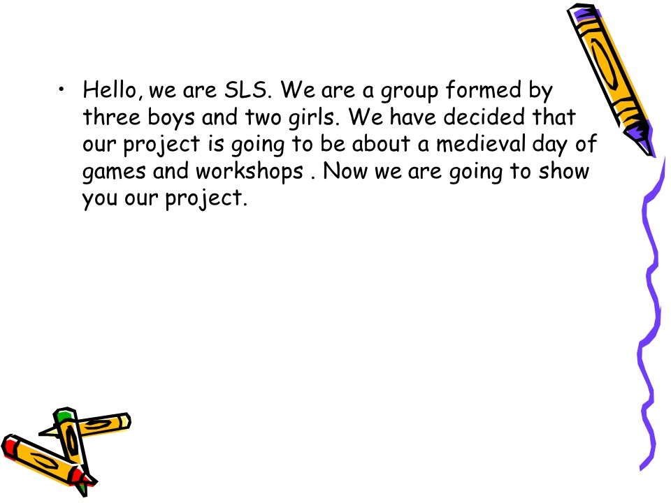 Hello, we are SLS. We are a group formed by three boys and two girls