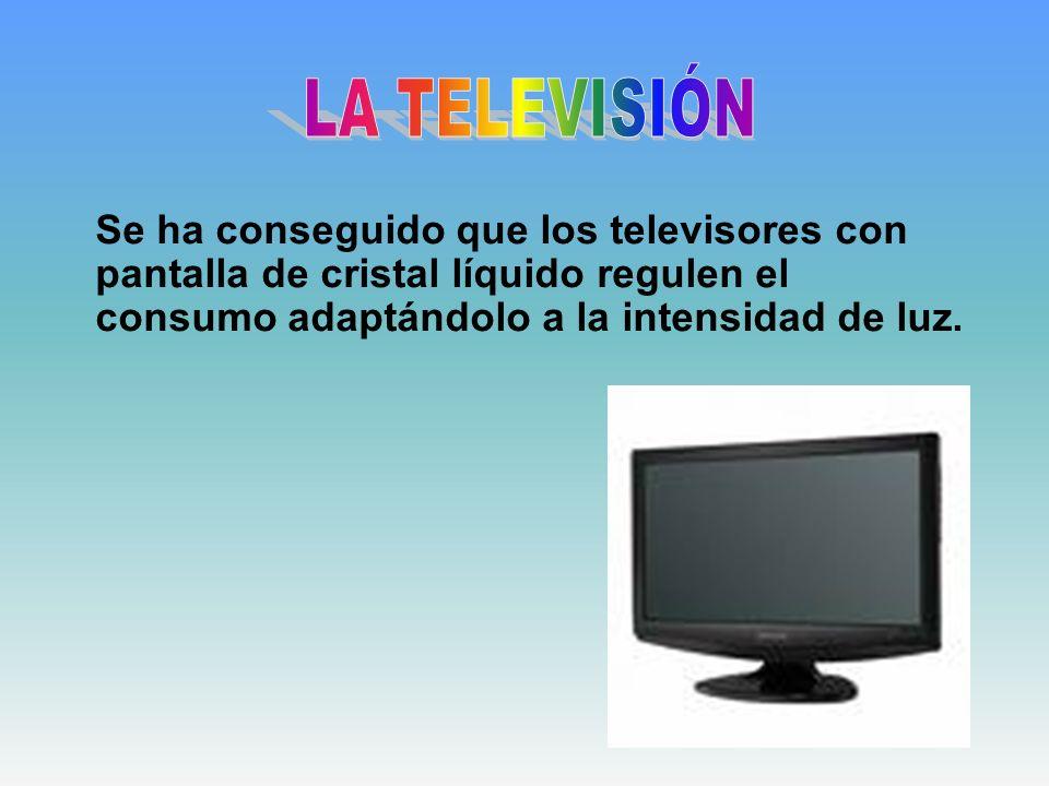 LA TELEVISIÓNSe ha conseguido que los televisores con pantalla de cristal líquido regulen el consumo adaptándolo a la intensidad de luz.