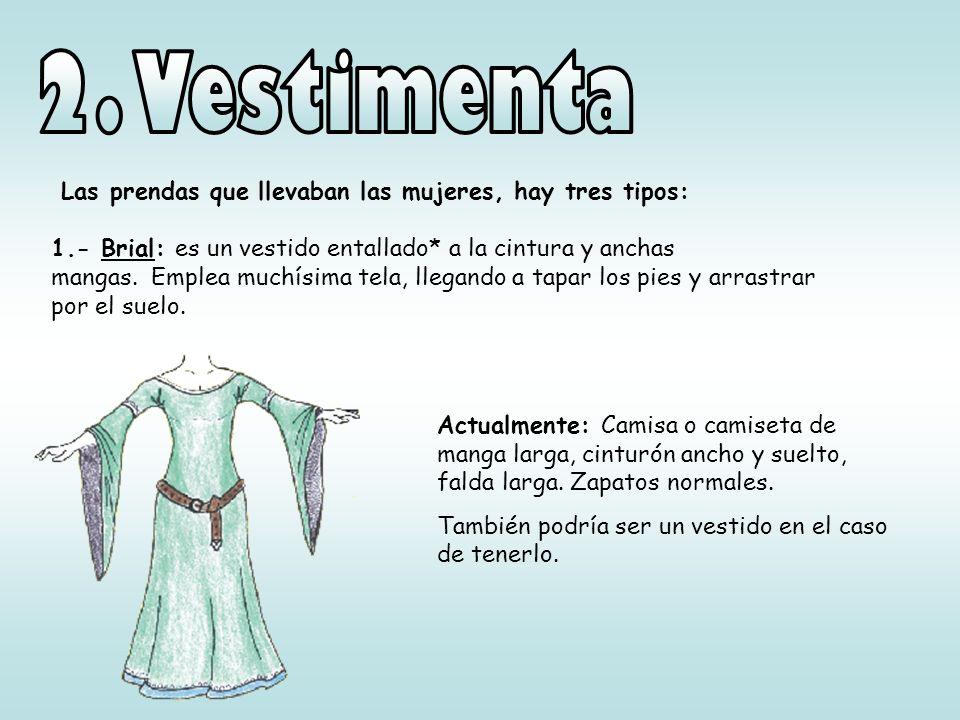 2. Vestimenta Las prendas que llevaban las mujeres, hay tres tipos: