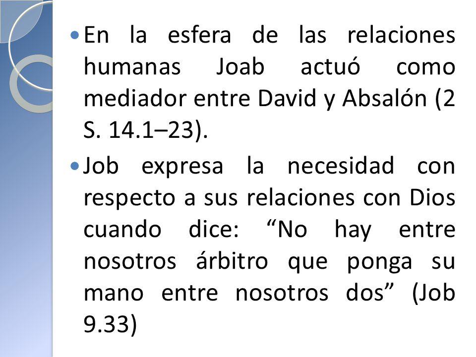 En la esfera de las relaciones humanas Joab actuó como mediador entre David y Absalón (2 S. 14.1–23).