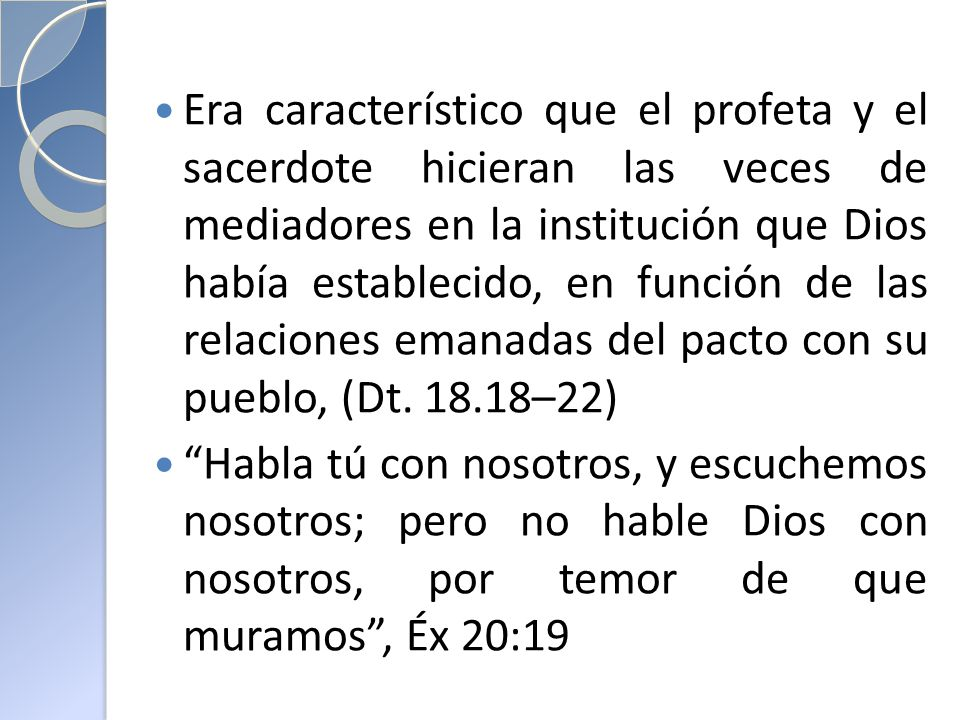 Era característico que el profeta y el sacerdote hicieran las veces de mediadores en la institución que Dios había establecido, en función de las relaciones emanadas del pacto con su pueblo, (Dt. 18.18–22)
