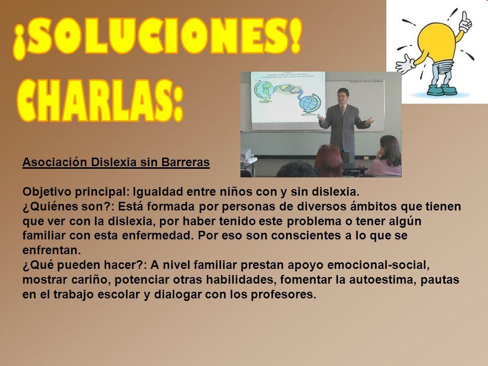 ¡SOLUCIONES! CHARLAS: Asociación Dislexia sin Barreras