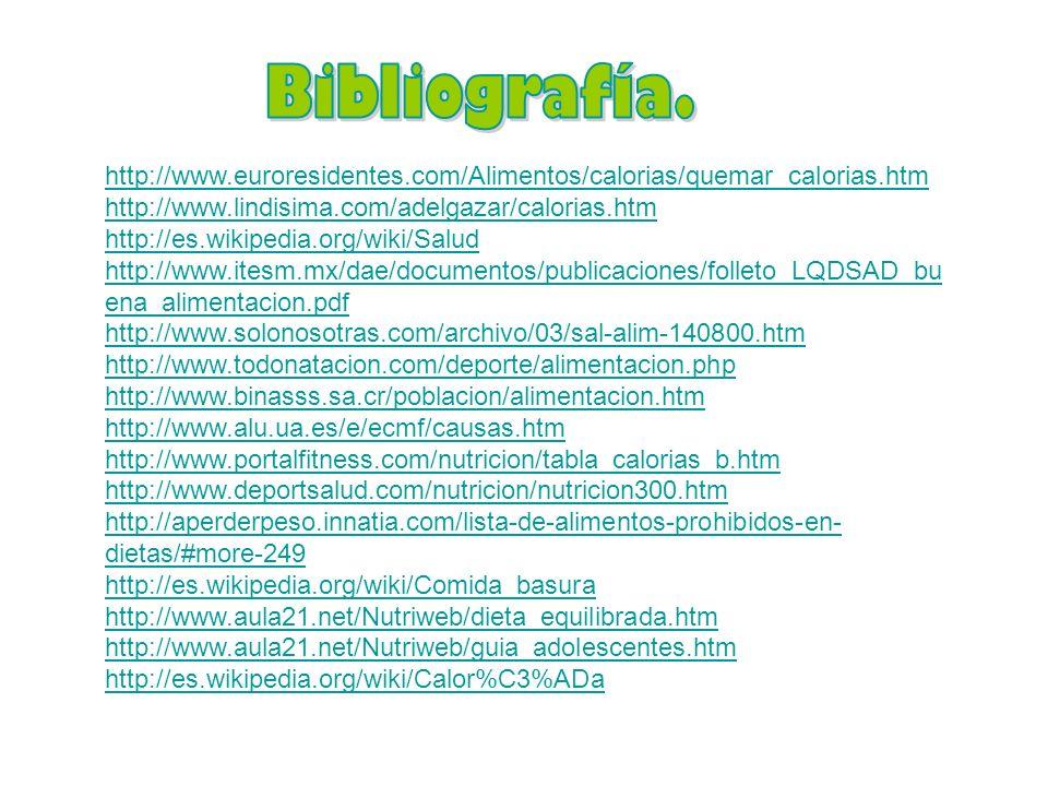 Bibliografía. http://www.euroresidentes.com/Alimentos/calorias/quemar_calorias.htm. http://www.lindisima.com/adelgazar/calorias.htm.
