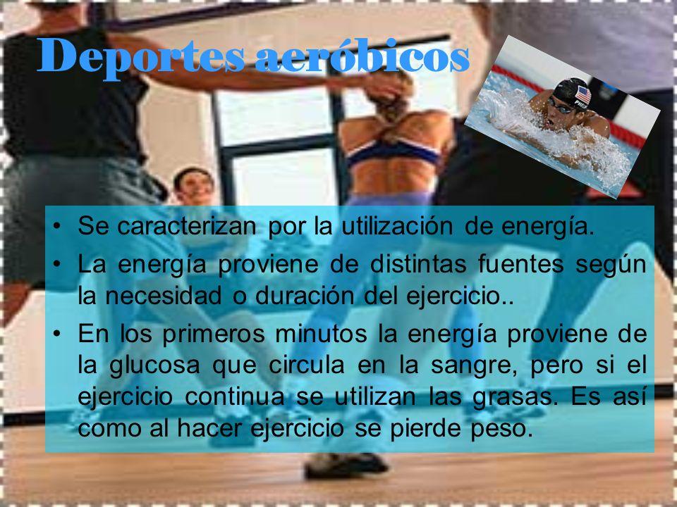 Deportes aeróbicos Se caracterizan por la utilización de energía.