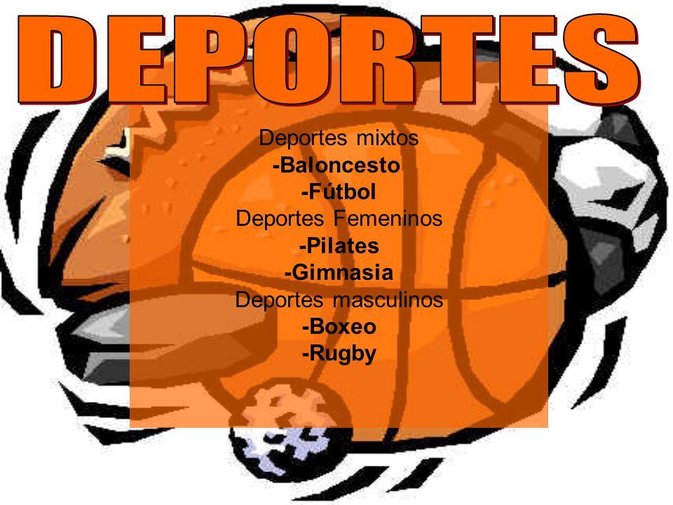 DEPORTES Deportes mixtos -Baloncesto -Fútbol Deportes Femeninos