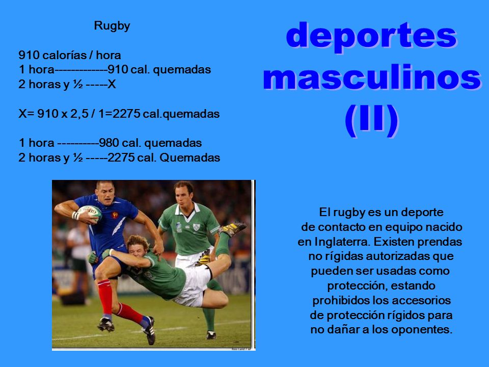 deportes masculinos (II) Rugby 910 calorías / hora