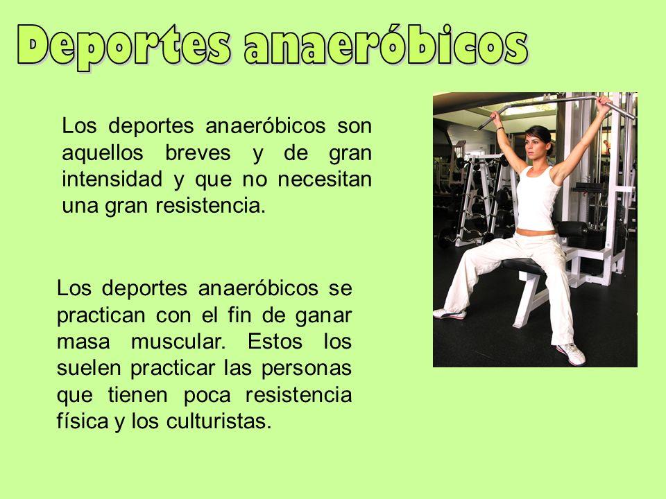 Deportes anaeróbicos Los deportes anaeróbicos son aquellos breves y de gran intensidad y que no necesitan una gran resistencia.