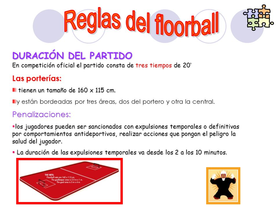 Reglas del floorball DURACIÓN DEL PARTIDO En competición oficial el partido consta de tres tiempos de 20'
