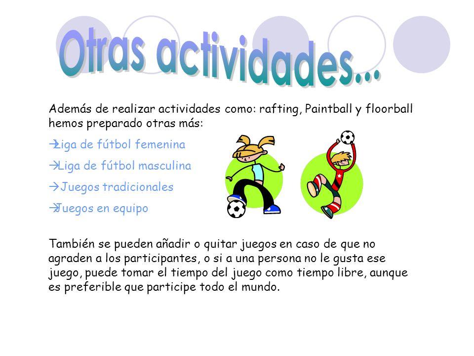 Otras actividades... Además de realizar actividades como: rafting, Paintball y floorball hemos preparado otras más: