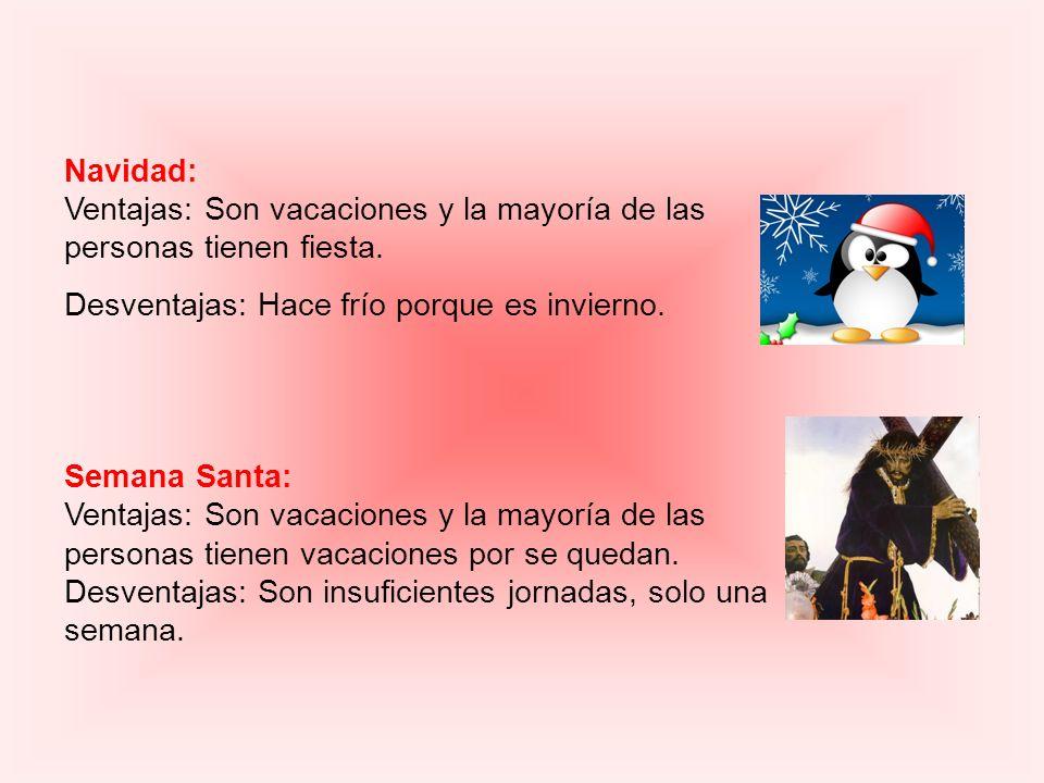Navidad: Ventajas: Son vacaciones y la mayoría de las personas tienen fiesta.