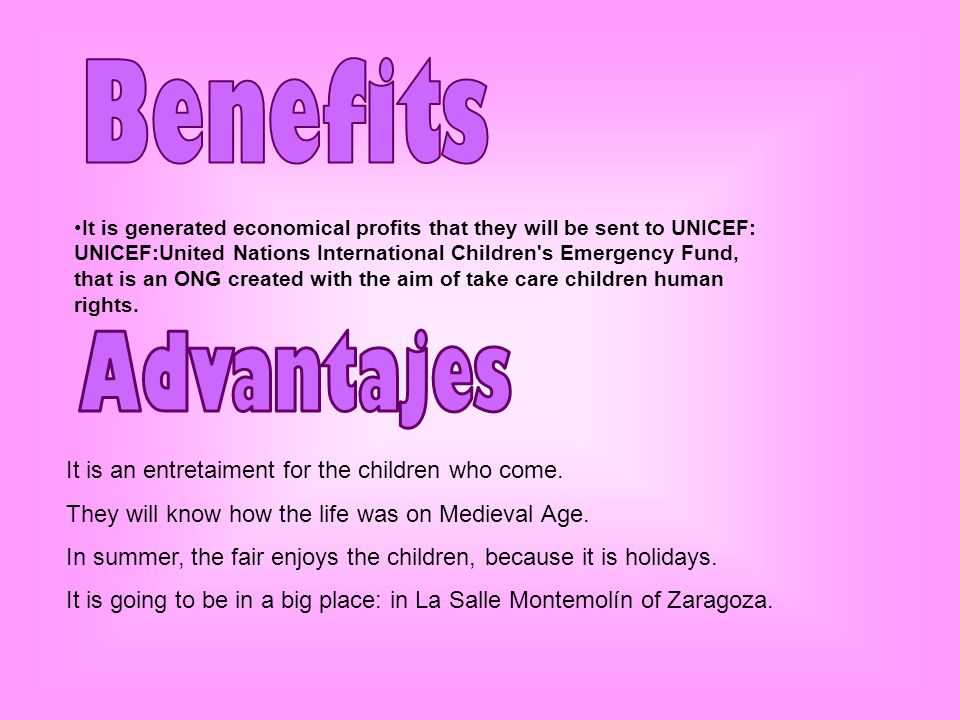 Advantajes Benefits It is an entretaiment for the children who come.