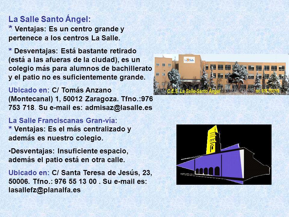 La Salle Santo Ángel: * Ventajas: Es un centro grande y pertenece a los centros La Salle.