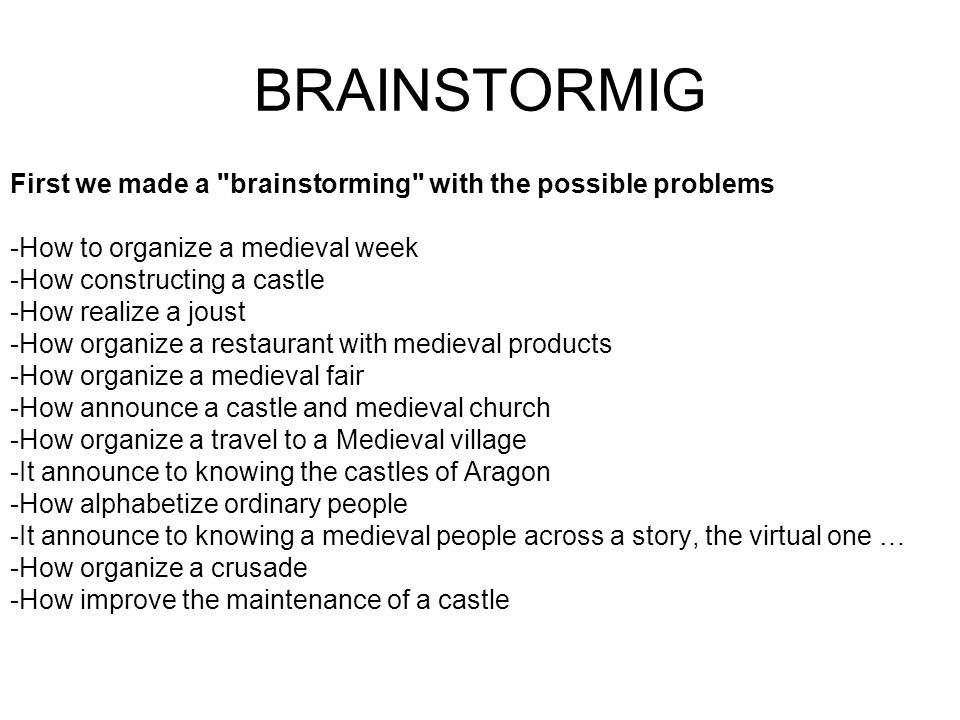 BRAINSTORMIG First we made a brainstorming with the possible problems. -How to organize a medieval week.