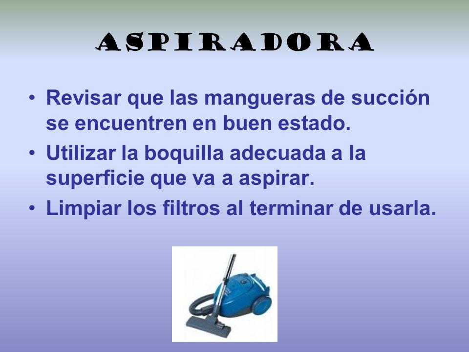 AspiradoraRevisar que las mangueras de succión se encuentren en buen estado. Utilizar la boquilla adecuada a la superficie que va a aspirar.