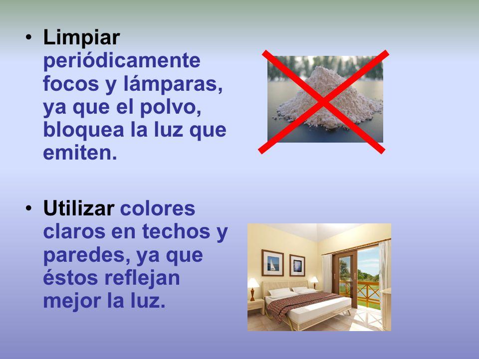 Limpiar periódicamente focos y lámparas, ya que el polvo, bloquea la luz que emiten.