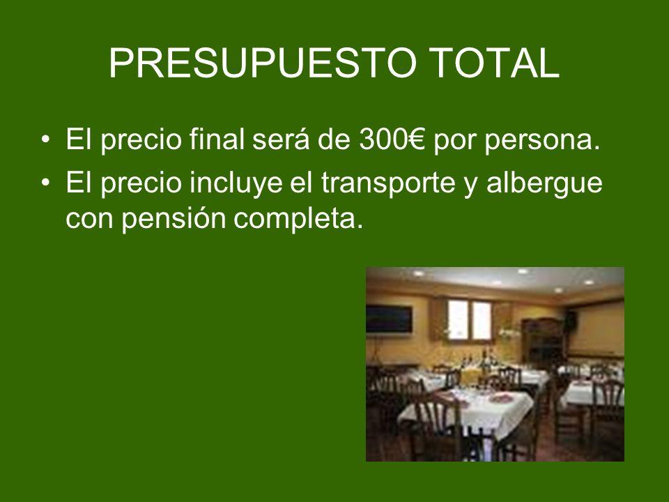 PRESUPUESTO TOTAL El precio final será de 300€ por persona.
