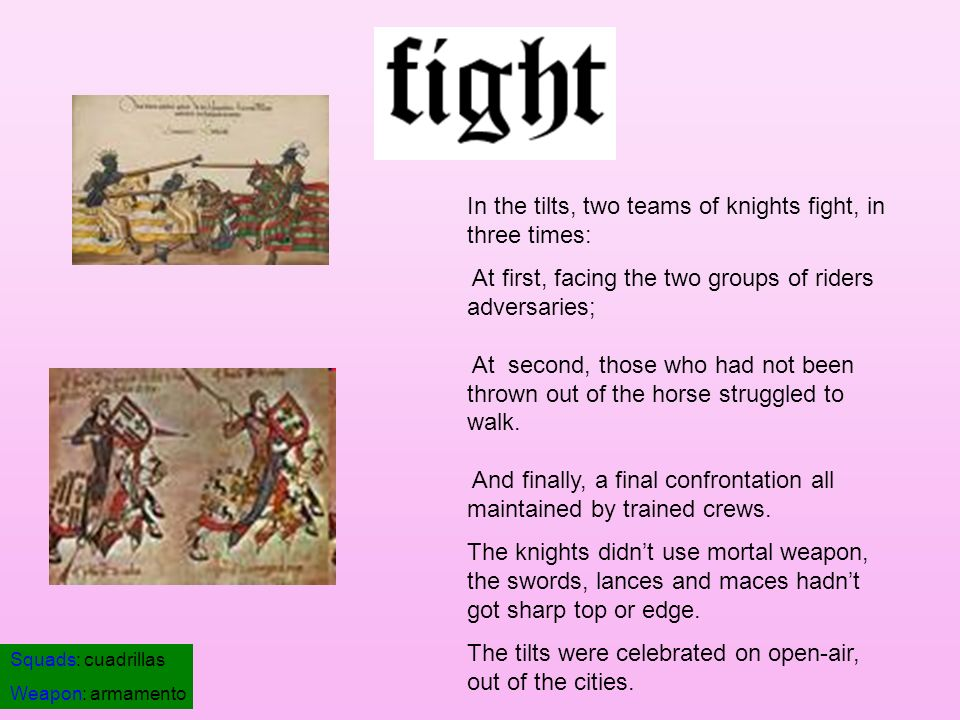 In the tilts, two teams of knights fight, in three times: