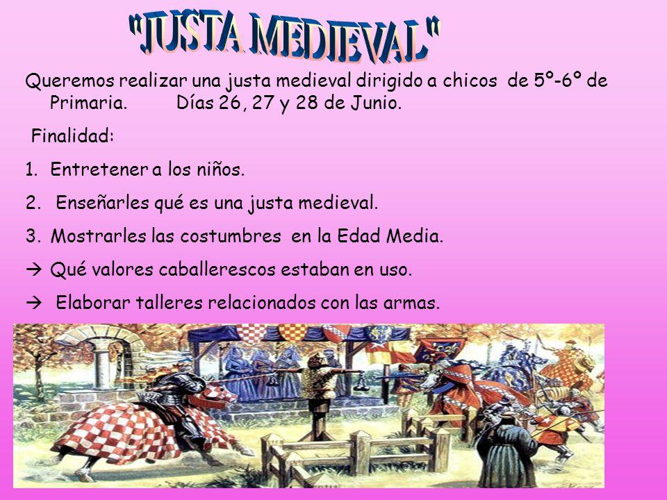 JUSTA MEDIEVAL Queremos realizar una justa medieval dirigido a chicos de 5º-6º de Primaria. Días 26, 27 y 28 de Junio.