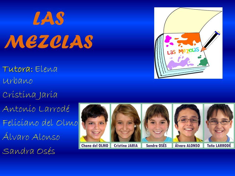 LAS MEZCLAS Tutora: Elena Urbano Cristina Jaria Antonio Larrodé